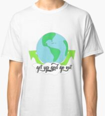 Get up and go out  Classic T-Shirt