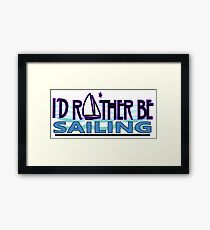 Rather be Sailing for Sailors Framed Print