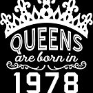 Birthday Girl Shirt - Queens Are Born In 1978 by wantneedlove