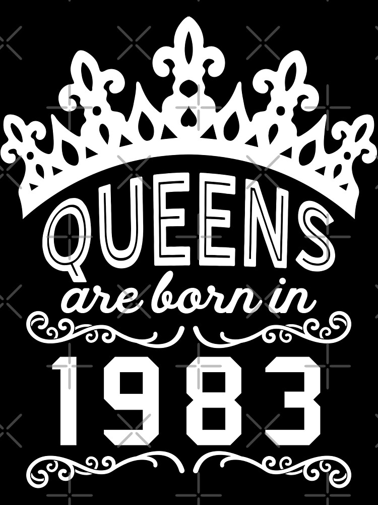 Birthday Girl Shirt - Queens Are Born In 1983 by wantneedlove
