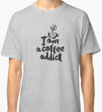 I am a coffee addict lettering Classic T-Shirt