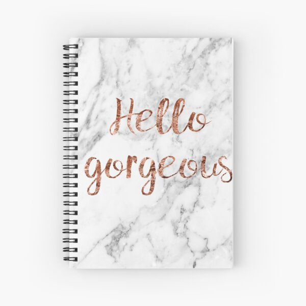 Hello gorgeous - rose gold marble Spiral Notebook