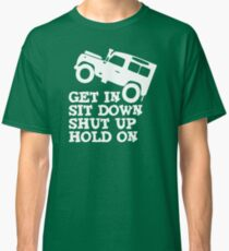 Get in Sit down Shut up Hold On' Land Rover Defender Jeep Classic T-Shirt