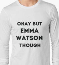 Okay but Emma Watson though Long Sleeve T-Shirt
