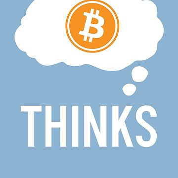 Thinks - Bitcoin by destinysagent
