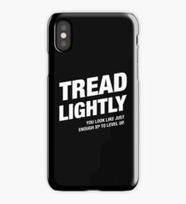 Tread Lightly You Look Like Just Enough XP To Level Up iPhone Case/Skin