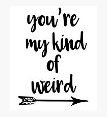 you're my kind of weird Photographic Print