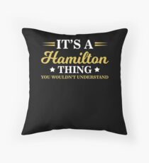 It's A Hamilton Thing, You Wouldn't Understand  Throw Pillow