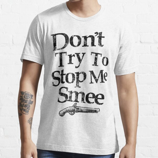 Don't Try To Stop Me Smee Essential T-Shirt