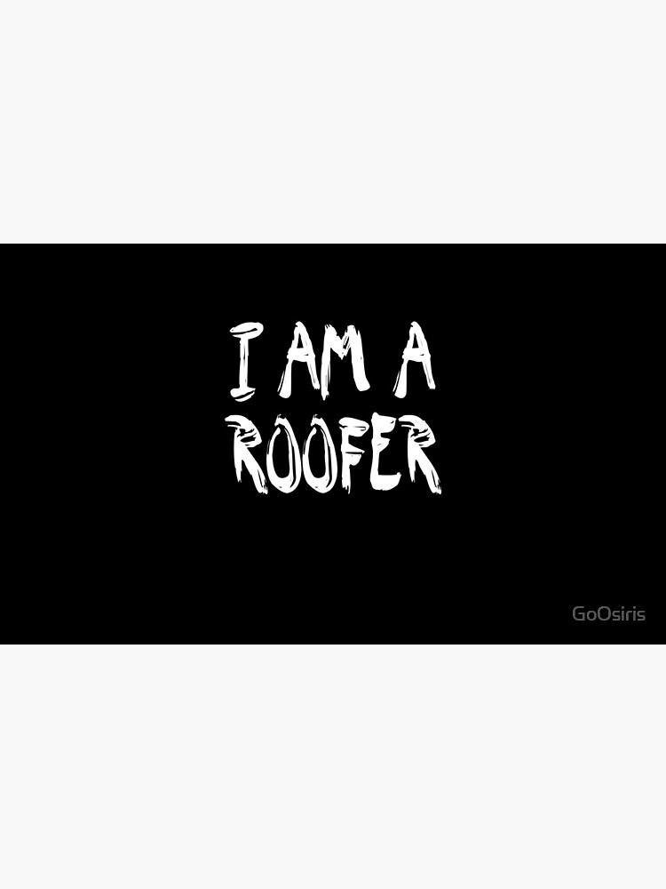 I Am A Roofer de GoOsiris