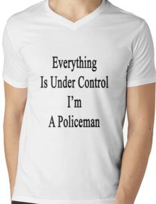 Everything Is Under Control I'm A Policeman  Mens V-Neck T-Shirt