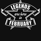 Legends are born in February (Birthday / Present / Gift / White) by MrFaulbaum