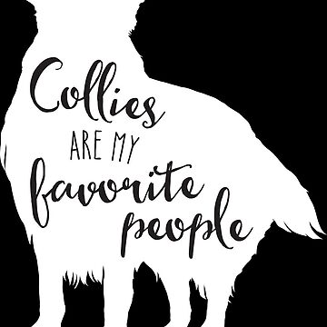 Collies are my favorite people in white by starstreamdezin