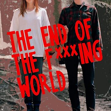The End of The F***ing World -Tv Show (Stylized)  by Mojito10