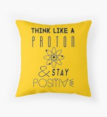Think like a proton Throw Pillow