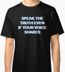 Speak the truth, even if your voice shakes Classic T-Shirt