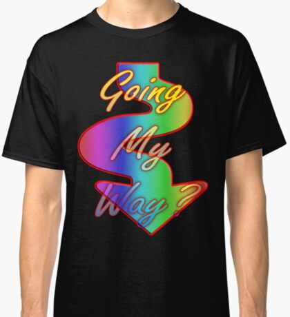 Going My Way? Classic T-Shirt