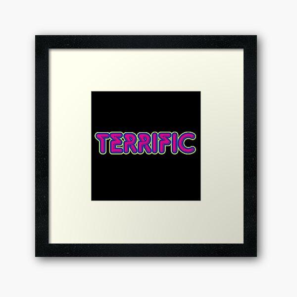 Terrific Framed Art Print