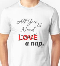 all you need is a nap Unisex T-Shirt