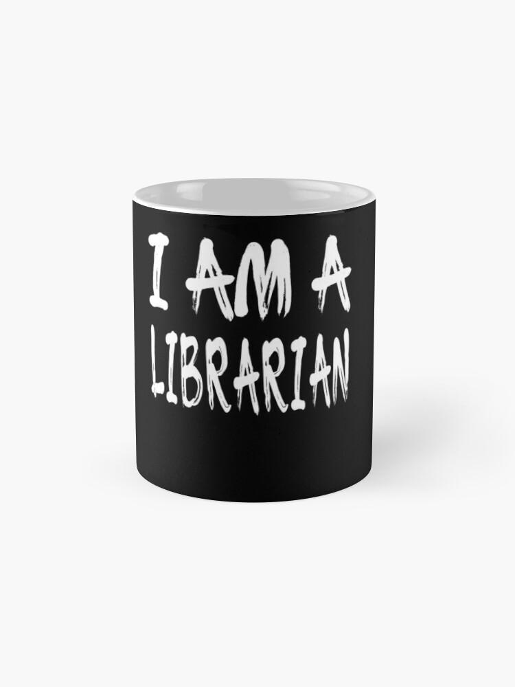 Vista alternativa de Taza I Am A Librarian