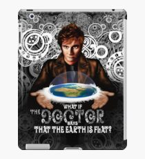 What if The Doctor Says that the earth is FLAT iPad Case/Skin