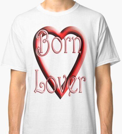 Born Lover Classic T-Shirt