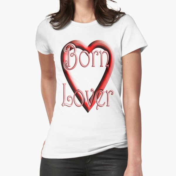 Born Lover Fitted T-Shirt