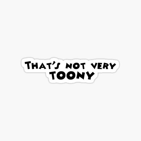 That's not very toony - Toontown Sticker