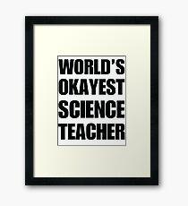 World's Okayest Science Teacher Framed Print