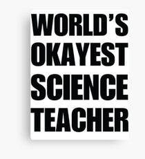 World's Okayest Science Teacher Canvas Print