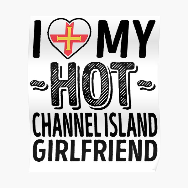 I Love My HOT Channel Island Girlfriend - Cute Guernsey Couples Romantic Love T-Shirts & Stickers Poster