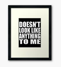Doesn't Look Like Anything To Me -  Quote Framed Print