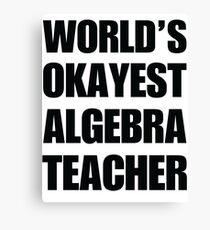 World's Okayest Algebra Teacher Coffee Mug Canvas Print