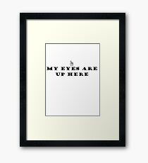 My Eyes Are Up Here (stop staring at my chest!) Framed Print