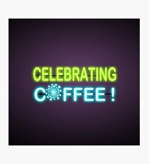 Celebrating coffee ! design Photographic Print