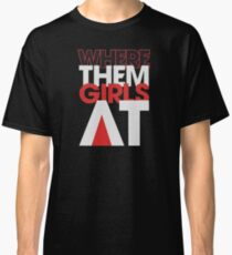 Where the girls at Classic T-Shirt
