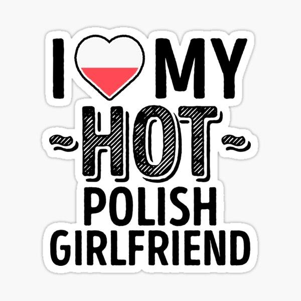 I Love My HOT Polish Girlfriend - Cute Poland Couples Romantic Love T-Shirts & Stickers Sticker