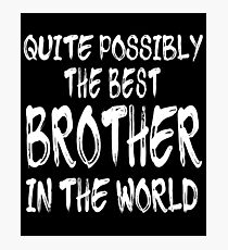 Quite Possibly The Best Brother In The World Photographic Print