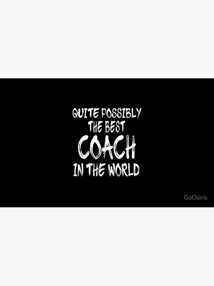 Quite Possibly The Best Coach In The World de GoOsiris