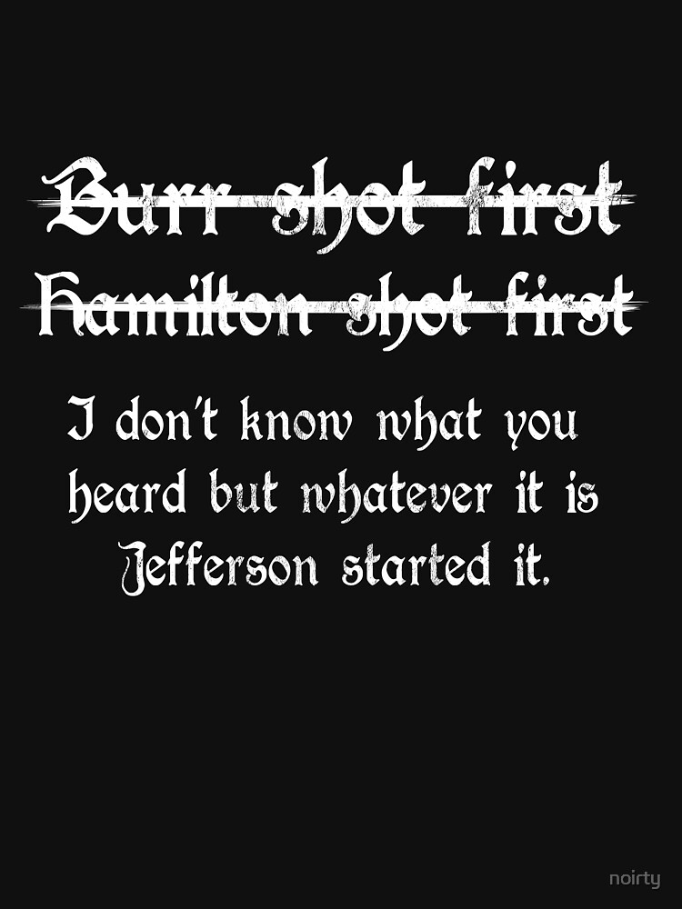 c4015dde Burr Shot First Alexander Hamilton Funny Unique T Shirt