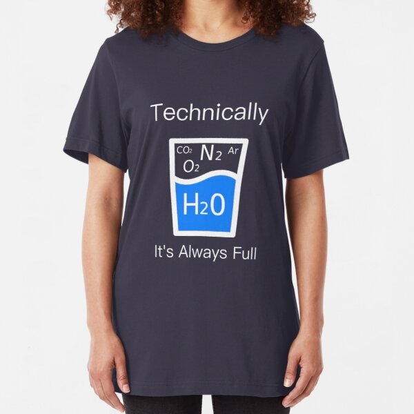 Technically It's Always Full - Science Humor  Slim Fit T-Shirt