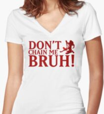 DON'T CHAIN ME BRUH! Women's Fitted V-Neck T-Shirt