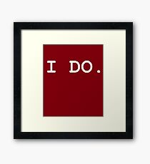 I Do. Framed Print