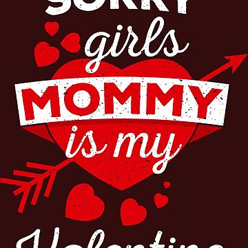 Sorry Girls Mommy Is My Valentine   Valentineu0027s Day Shirt By Iceteeselling