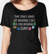 The Only Kind of Boxing I Do Is On Boxing Day Design Boxing Day Deals Women's Relaxed Fit T-Shirt