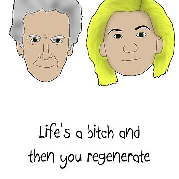 Life's a bitch and then you regenerate (black writing) (12/13) by bluedisc