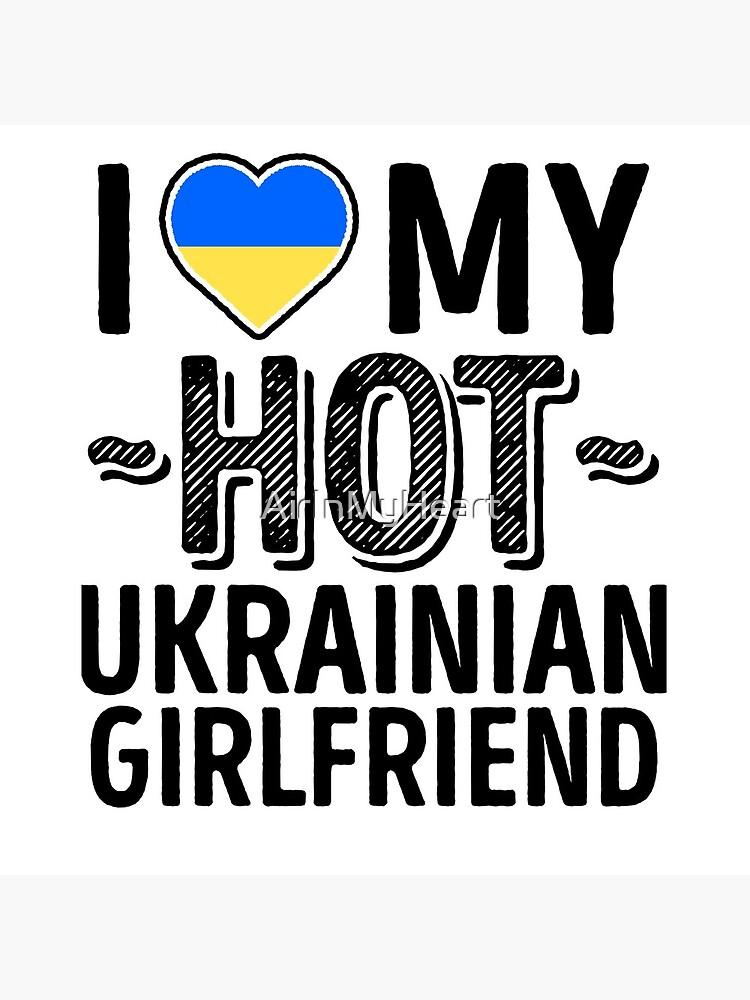 I Love My HOT Ukrainian Girlfriend - Cute Ukraine Couples Romantic Love T-Shirts & Stickers by AirInMyHeart