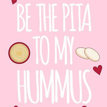 Be The Pita To My Hummus by HummusMemes