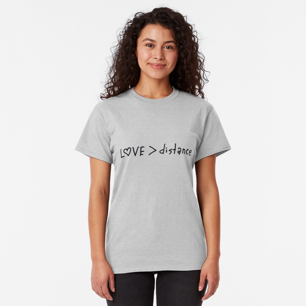 Love bigger than distance Classic T-Shirt