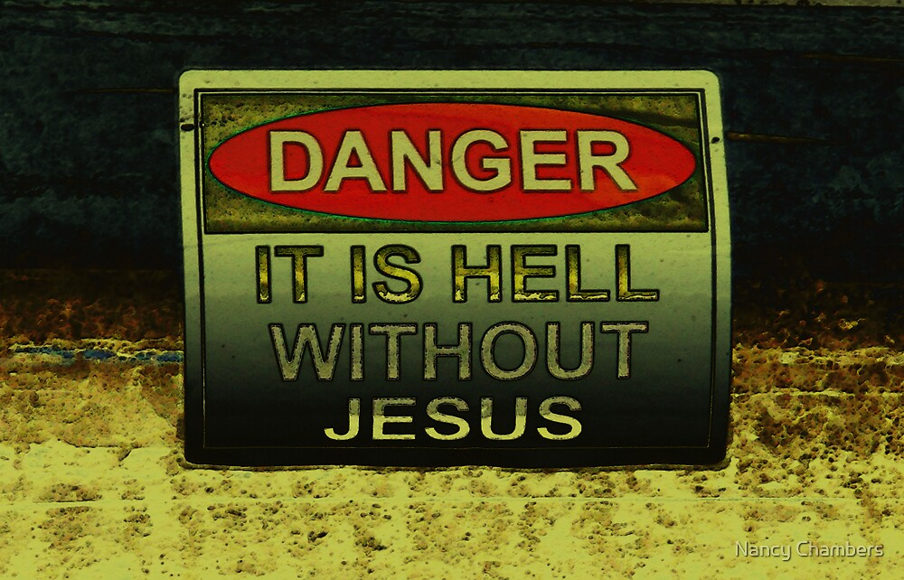 Danger; It is Hell Without Jesus by NancyC